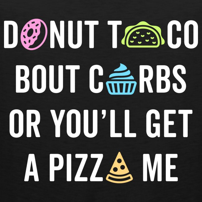 Donut Taco Bout Carbs Or You'll Get A Pizza Me v1
