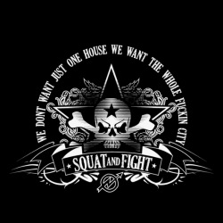 Squat and fight - we dont want just one house we want the whole fuckin city