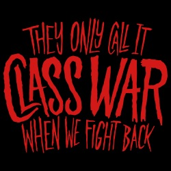 They only call it class war when we fight back