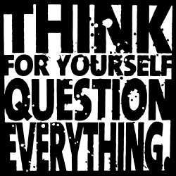 Think for yourself question everything