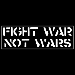 Fight war not wars