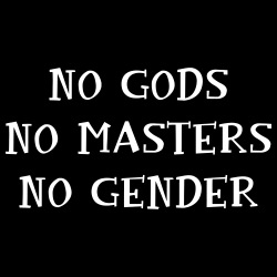 No gods, no masters, no gender