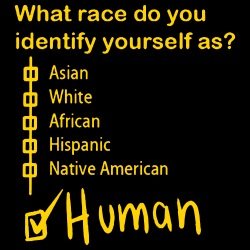 What race do you identify yourself as? HUMAN !