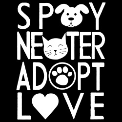 Spay, neuter, adopt, love.