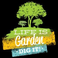 Life is garden (Dig it!)