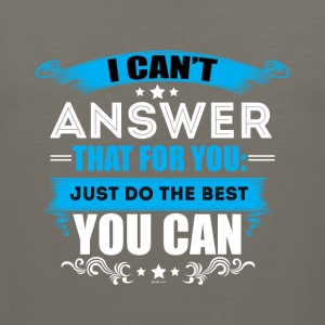 I Can't Answer That For You Just Do The Best - Men's Premium Tank