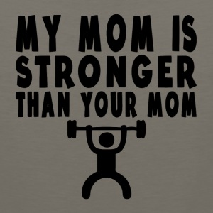 My Mom Is Stronger Than Your Mom - Men's Premium Tank