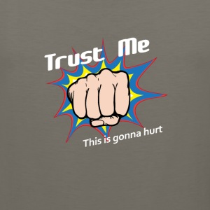 Trust Me... This is gonna hurt - Men's Premium Tank