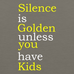 Silence Is Golden Unless You Have Kids - Men's Premium Tank