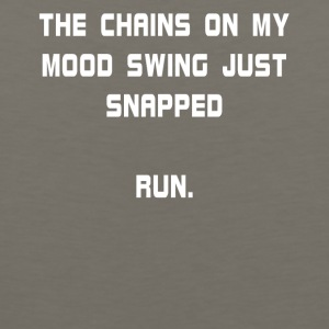 The Chains On My Mood Swing Just Snapped Run. - Men's Premium Tank