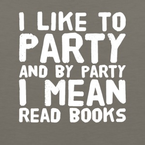 I like to party and by party I mean read books - Men's Premium Tank