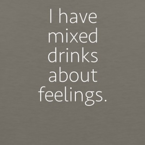I Have Mixed Drinks About Feelings - Men's Premium Tank