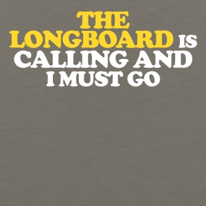 The Longboard is calling and I must go - Men's Premium Tank