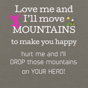 Love me and I'll move mountains to make you happy - Men's Premium Tank