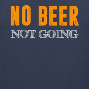 No Beer Not Going - Men's Premium Tank