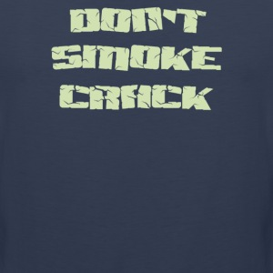 Don't smoke crack - Men's Premium Tank