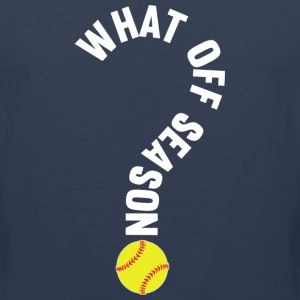 What Off Season Softball Player T Shirt - Men's Premium Tank