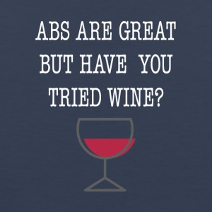 Abs Are Great But Have You Tried Wine Tee Shirt - Men's Premium Tank