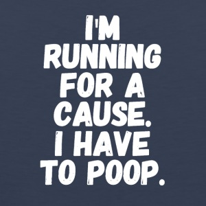 I'm running for a cause i have to poop - Men's Premium Tank