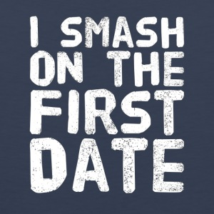 I smash on the first date - Men's Premium Tank