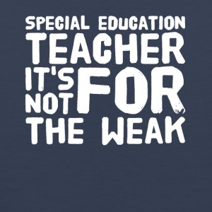 Special education teacher it's not for the weak - Men's Premium Tank