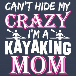 Cant Hide My Crazy Im A Kayaking Mom - Men's Premium Tank