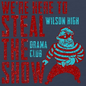 We re Here To Steal The Show Wilson High Drama Clu - Men's Premium Tank