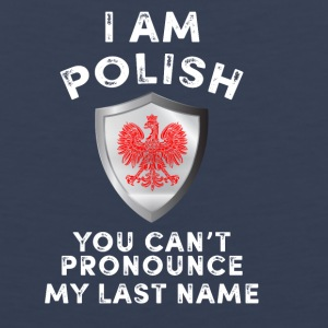 I am polish you can't pronounce my last name - Men's Premium Tank