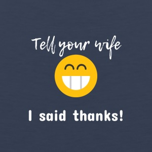 Tell your wife I said thanks - Men's Premium Tank
