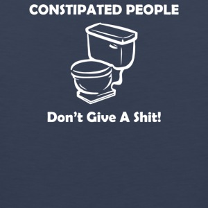 Constipated People Don t Give A Shit - Men's Premium Tank