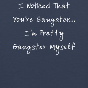 I Noticed That You re Gangster I m Pretty Gangs - Men's Premium Tank