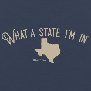 What a state I'm in. - Texas - Men's Premium Tank