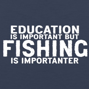 Education is important but Fishing is importanter - Men's Premium Tank