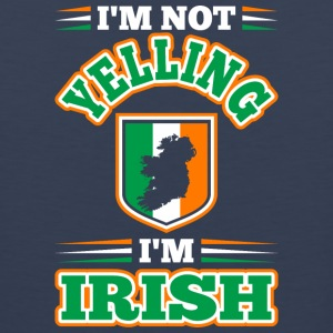 Im Not Yelling Im Irish - Men's Premium Tank