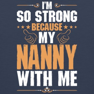 Im So Strong Because My Nanny With Me - Men's Premium Tank