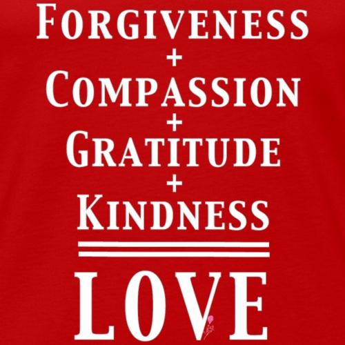 Forgiveness+Compassion+Gratitude+Kindness=Love W - Men's Premium Tank