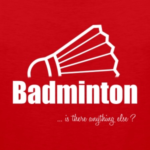 Badminton-Is there anything else?- Shirt, Hoodie - Men's Premium Tank