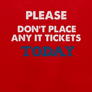 Please Don't Place Any IT Tickets Today - Men's Premium Tank