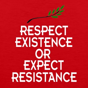 Respect existence or expect resistance T Shirt - Men's Premium Tank