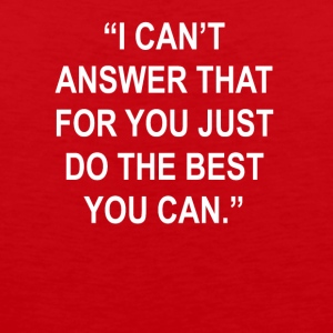 Can't Answer That Just Do The Best You Can Tee - Men's Premium Tank