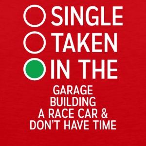 Single Taken In The Garage building a Racecar Tee - Men's Premium Tank