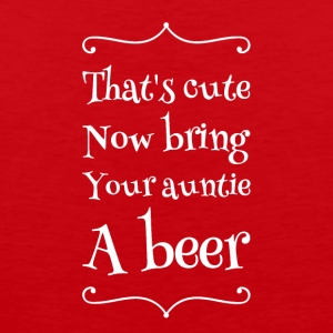That's cute now bring your auntie a beer - Men's Premium Tank