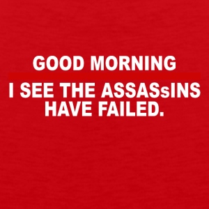 Good morning i see the assassins have failed - Men's Premium Tank