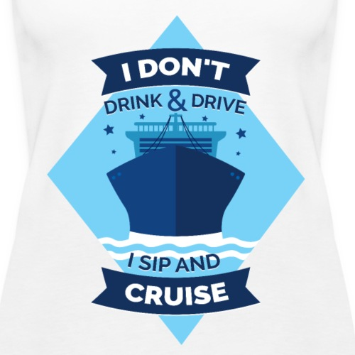 I sip and cruise Funny cruise t shirt - Women's Premium Tank Top