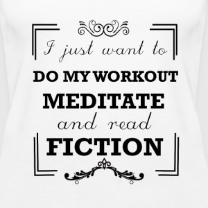 Workout, meditate and read fiction - Women's Premium Tank Top