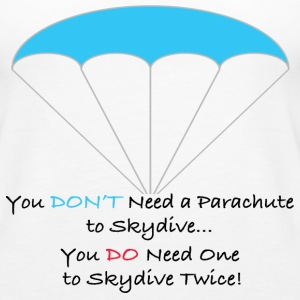 You Don't Need a Parachute to Skydive - Women's Premium Tank Top