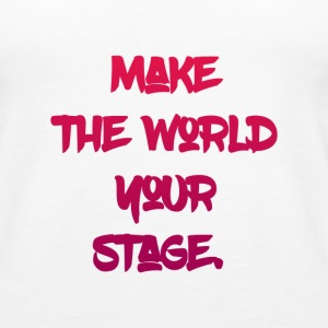 make the world your stage - Women's Premium Tank Top