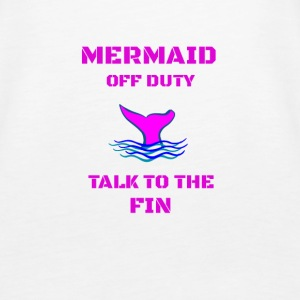 MERMAID OFF DUTY TALK TO THHE FIN - Women's Premium Tank Top