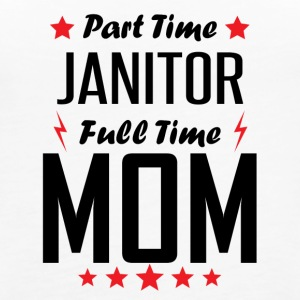 Part Time Janitor Full Time Mom - Women's Premium Tank Top