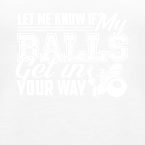 Billiard Let Me Know If My balls Get In Your Way - Women's Premium Tank Top